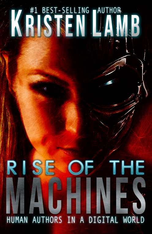 Rise of the Machines Human Authors in a Digital World, social media authors, Kristen Lamb, WANA, Rise of the Machines